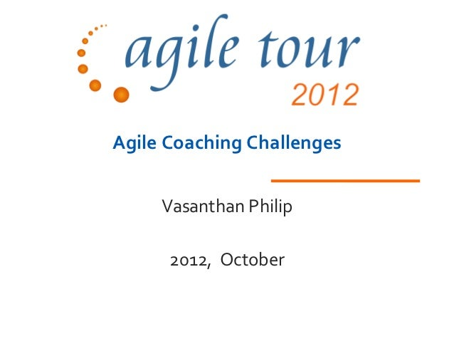 Agile Coaching Challenges     Vasanthan Philip      2012, October