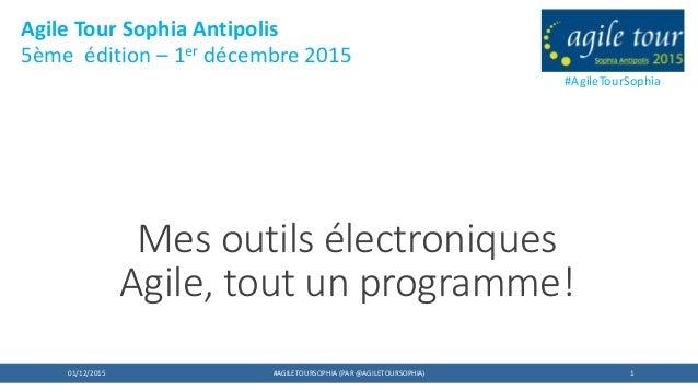 1 Mes outils électroniques Agile, tout un programme! 01/12/2015 #AGILETOURSOPHIA (PAR @AGILETOURSOPHIA) #AgileTourSophia A...