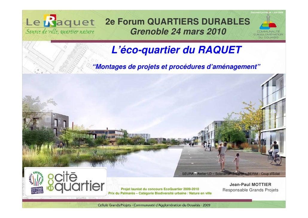 Document provisoire – Juin 2008        2e Forum QUARTIERS DURABLES         Grenoble 24 mars 2010       L'éco-quartier du R...
