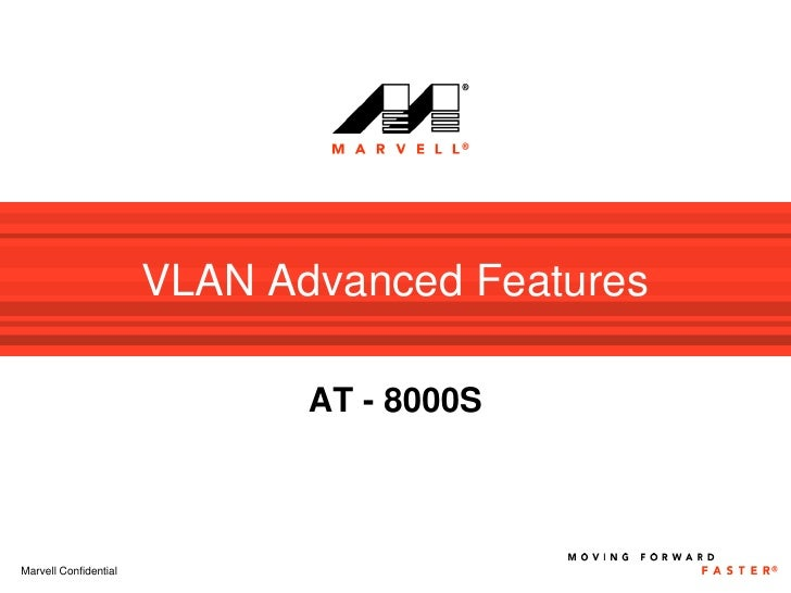 VLAN Advanced Features                                AT - 8000S    Marvell Confidential