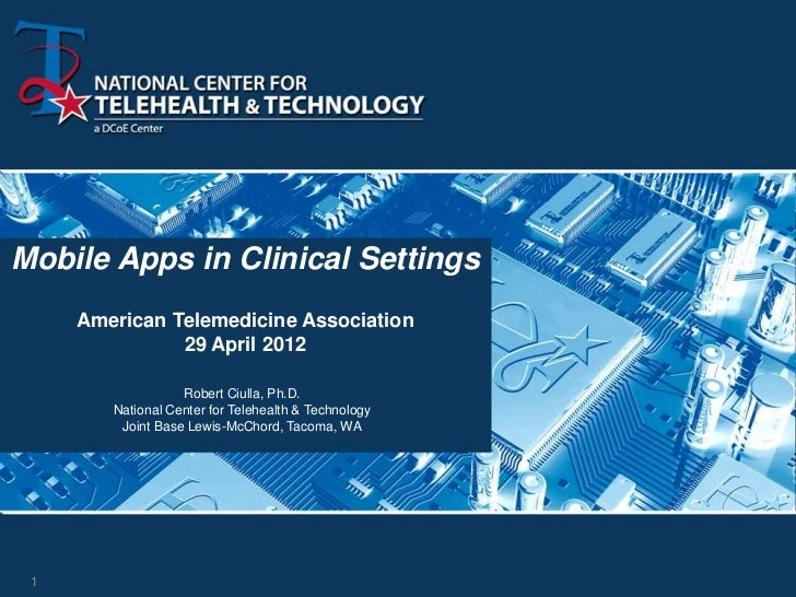 Mobile Apps in Clinical Settings     American Telemedicine Association               29 April 2012                   Rober...