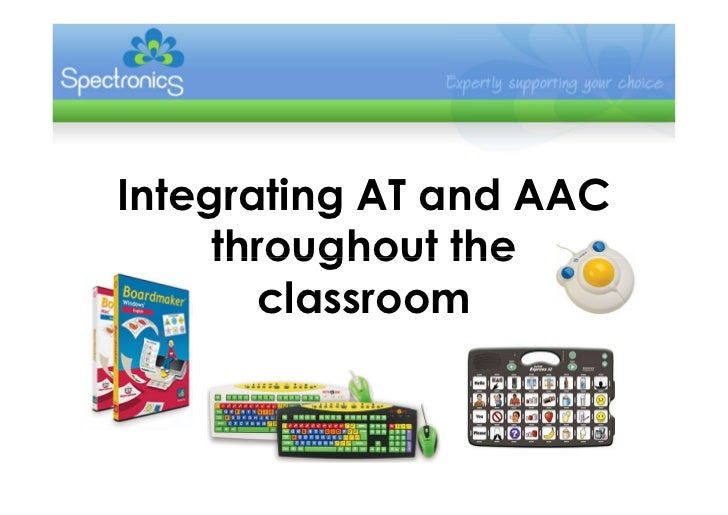 Integrating AT and AAC     throughout the       classroom