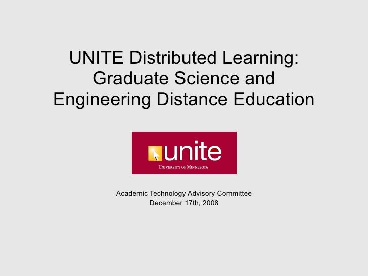 UNITE Distributed Learning: Graduate Science and Engineering Distance Education Academic Technology Advisory Committee Dec...