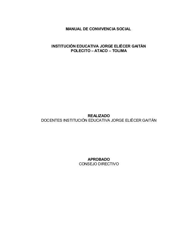 MANUAL DE CONVIVENCIA SOCIAL  INSTITUCIÓN EDUCATIVA JORGE ELIÉCER GAITÁN  POLECITO – ATACO – TOLIMA  REALIZADO  DOCENTES I...