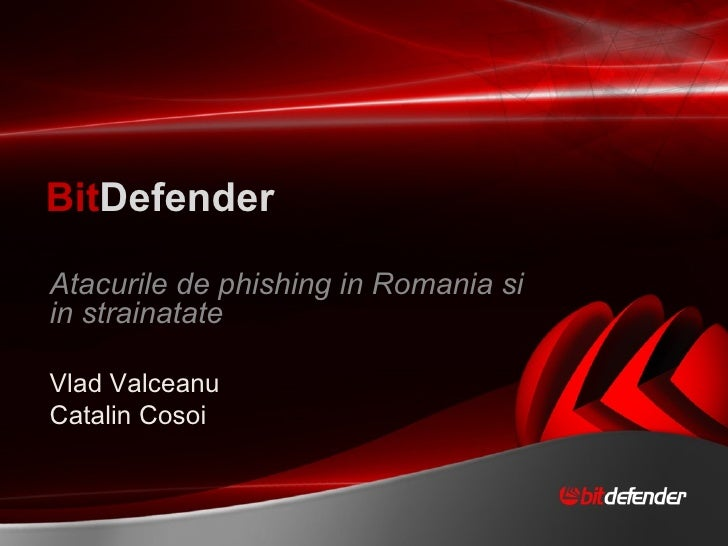 <ul><li>Atacurile de phishing in Romania si in strainatate </li></ul><ul><li>Vlad Valceanu  </li></ul><ul><li>Catalin Coso...