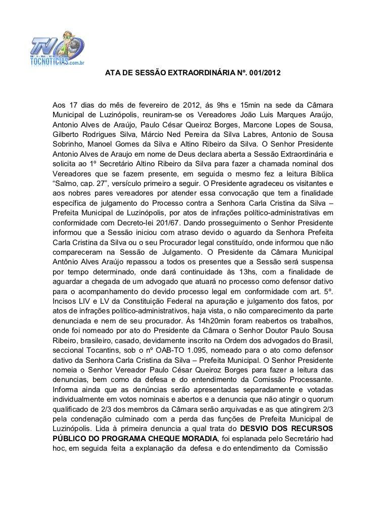 ATA DE SESSÃO EXTRAORDINÁRIA Nº. 001/2012Aos 17 dias do mês de fevereiro de 2012, ás 9hs e 15min na sede da CâmaraMunicipa...