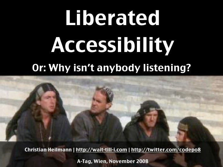 Liberated           Accessibility    Or: Why isn't anybody listening?     Christian Heilmann | http://wait-till-i.com | ht...
