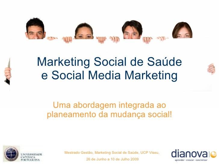 Marketing Social de Saúde e Social Media Marketing     Uma abordagem integrada ao  planeamento da mudança social!         ...