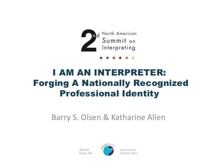 I AM AN INTERPRETER:Forging A Nationally Recognized      Professional Identity    Barry S. Olsen & Katharine A...