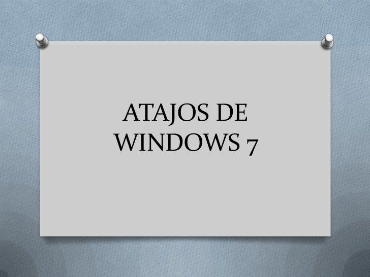 ATAJOS DE WINDOWS 7<br />