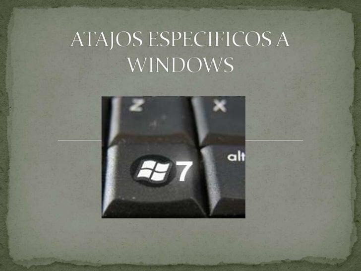 ATAJOS ESPECIFICOS A WINDOWS<br />