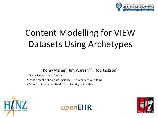 Content Modelling for VIEW Datasets Using Archetypes            Koray Atalag1, Jim Warren1,2, Rod Jackson21.NIHI – Univers...