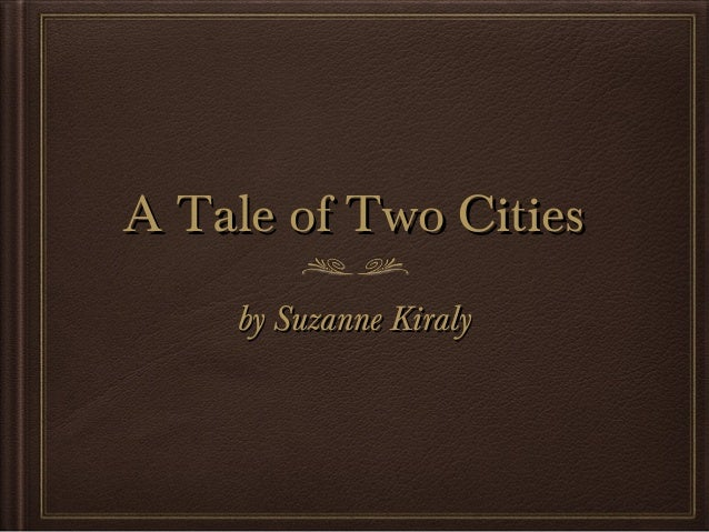 A Tale of Two CitiesA Tale of Two Cities by Suzanne Kiralyby Suzanne Kiraly