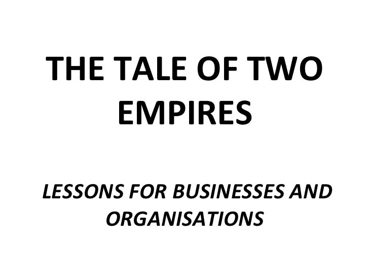 THE TALE OF TWO EMPIRES  LESSONS FOR BUSINESSES AND ORGANISATIONS
