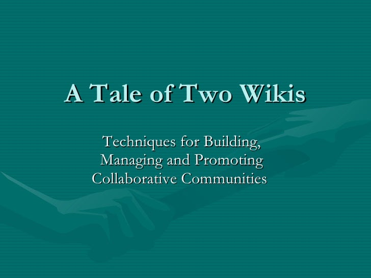 A Tale of Two Wikis  Techniques for Building, Managing and Promoting Collaborative Communities