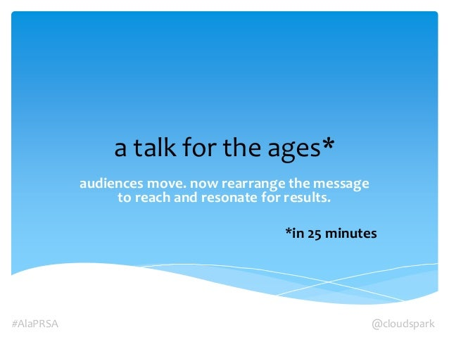 a talk for the ages* audiences move. now rearrange the message to reach and resonate for results.  *in 25 minutes  #AlaPRS...