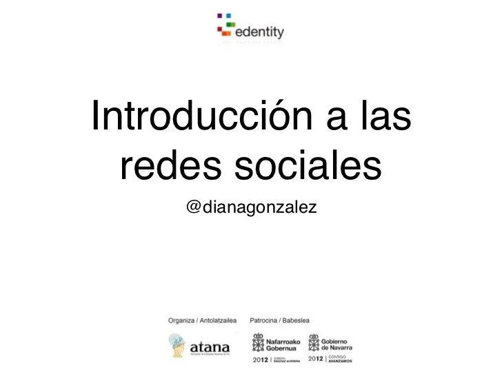 Introducción a las  redes sociales     @dianagonzalez