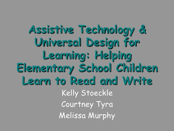 Assistive Technology &   Universal Design for     Learning: HelpingElementary School Children Learn to Read and Write     ...