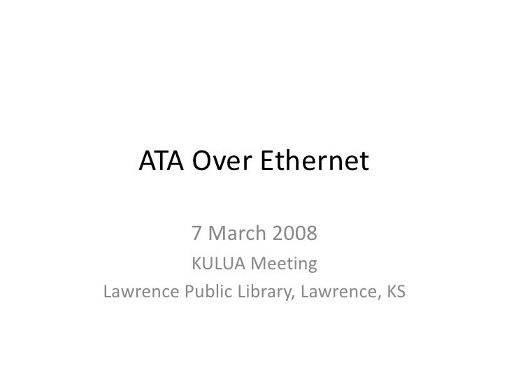ATA Over Ethernet            7 March 2008           KULUA Meeting Lawrence Public Library, Lawrence, KS
