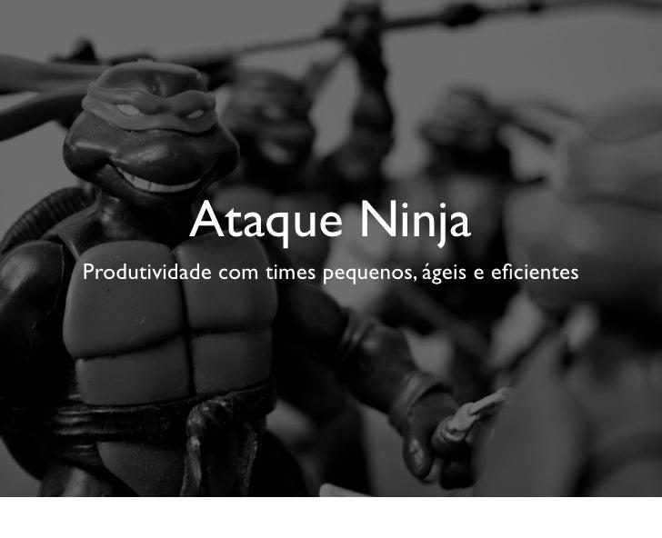 Ataque Ninja, produtividade com times pequenos, ageis e eficientes