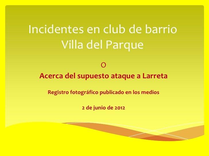 Incidentes en club de barrio      Villa del Parque                   O  Acerca del supuesto ataque a Larreta    Registro f...