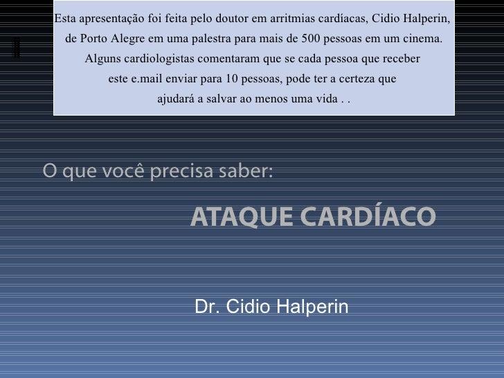 Esta apresentação foi feita pelo doutor em arritmias cardíacas, Cidio Halperin,    de Porto Alegre em uma palestra para ma...