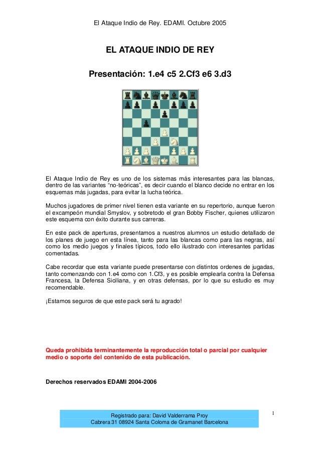 El Ataque Indio de Rey. EDAMI. Octubre 2005  EL ATAQUE INDIO DE REY Presentación: 1.e4 c5 2.Cf3 e6 3.d3  El Ataque Indio d...