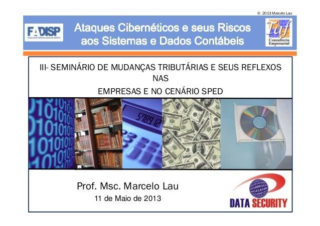 © 2013 Marcelo LauIII- SEMINÁRIO DE MUDANÇAS TRIBUTÁRIAS E SEUS REFLEXOSNASEMPRESAS E NO CENÁRIO SPEDProf. Msc. Marcelo La...