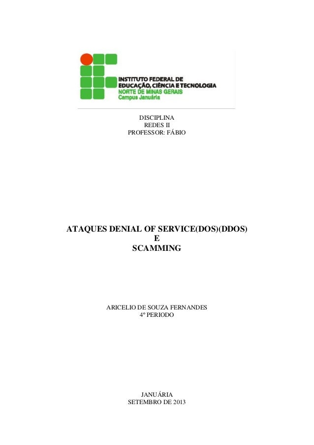 DISCIPLINA REDES II PROFESSOR: FÁBIO ATAQUES DENIAL OF SERVICE(DOS)(DDOS) E SCAMMING ARICELIO DE SOUZA FERNANDES 4º PERIOD...