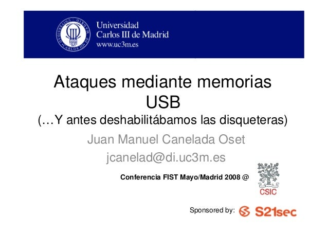 Ataques mediante memorias            USB(…Y antes deshabilitábamos las disqueteras)        Juan Manuel Canelada Oset      ...