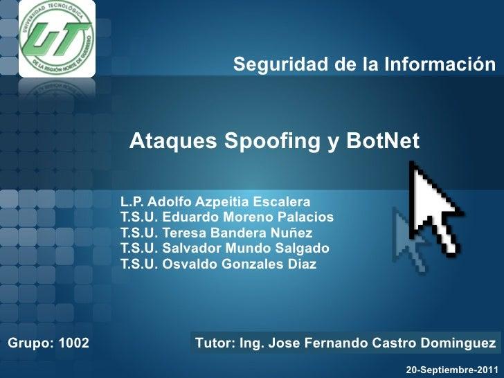 Ataques Spoofing y BotNet L.P. Adolfo Azpeitia Escalera T.S.U. Eduardo Moreno Palacios T.S.U. Teresa Bandera Nuñez T.S.U. ...