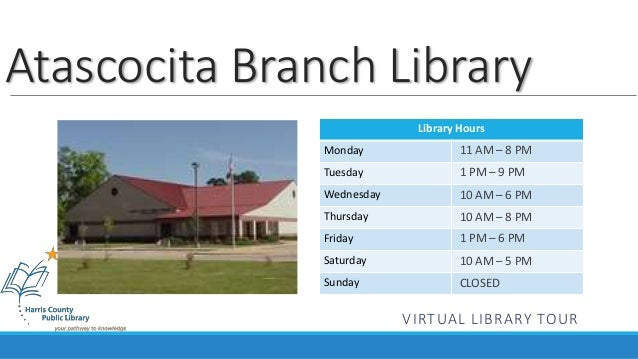 Atascocita Branch Library  Library Hours  Monday  Tuesday  Wednesday  Thursday  Friday  Saturday  Sunday  11 AM – 8 PM  1 ...