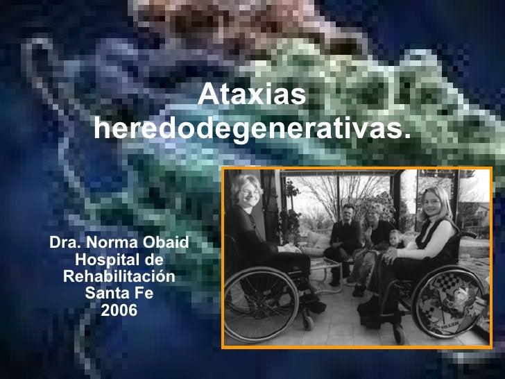 Ataxias heredodegenerativas. Dra. Norma Obaid Hospital de Rehabilitación Santa Fe 2006