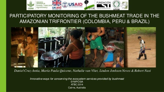 Innovative ways for conserving the ecosystem services provided by bushmeat SYMPOSIA ATBC 2014 Cairns, Australia PARTICIPAT...