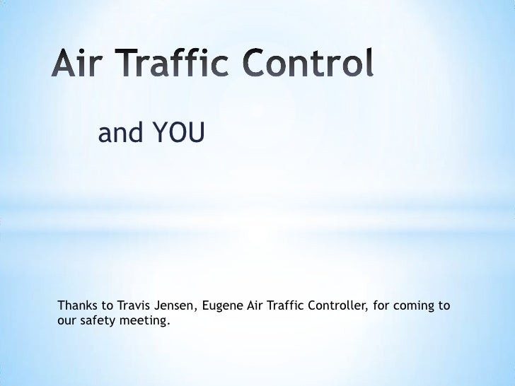and YOUThanks to Travis Jensen, Eugene Air Traffic Controller, for coming toour safety meeting.