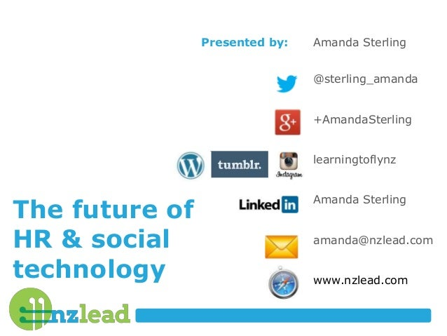 The future of HR & social technology Presented by: Amanda Sterling @sterling_amanda +AmandaSterling learningtoflynz Amanda...