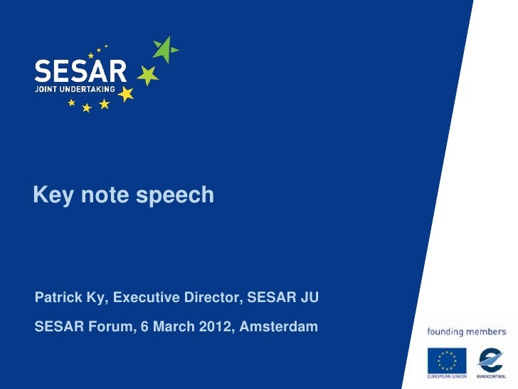 Key note speechPatrick Ky, Executive Director, SESAR JUSESAR Forum, 6 March 2012, Amsterdam