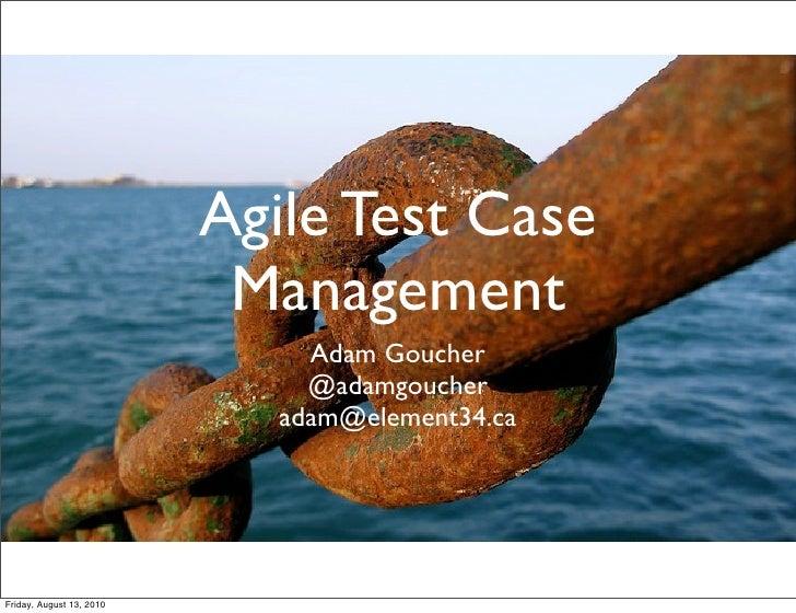 Agile Test Case                            Management                                Adam Goucher                         ...