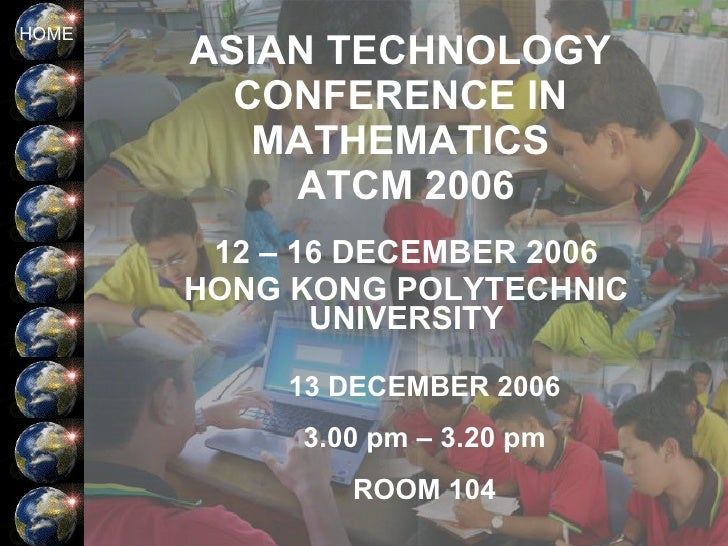 ASIAN TECHNOLOGY CONFERENCE IN MATHEMATICS  ATCM 2006 12 – 16 DECEMBER 2006 HONG KONG POLYTECHNIC UNIVERSITY 13 DECEMBER 2...