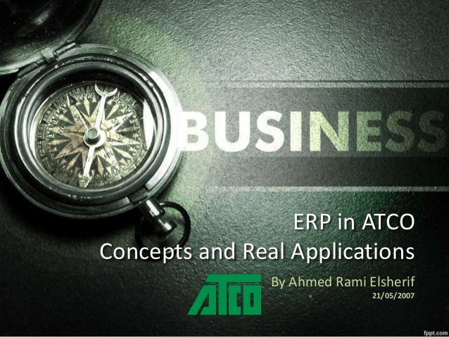 ERP in ATCO  Concepts and Real Applications  By Ahmed Rami Elsherif  21/05/2007