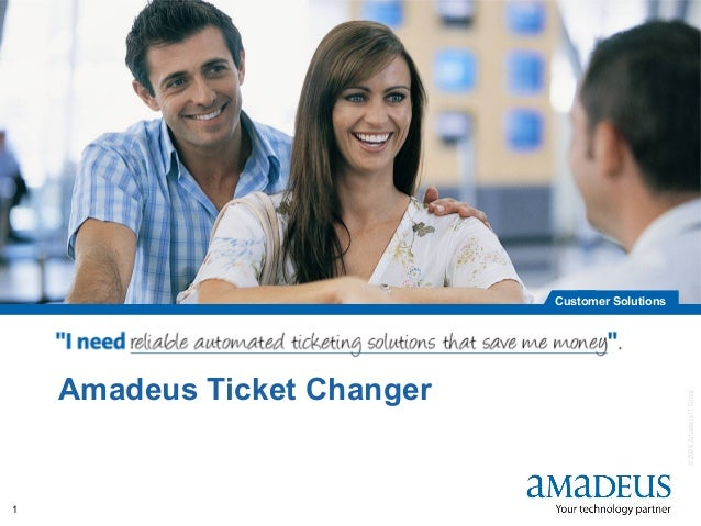 ©2008AmadeusITGroupSA Customer Solutions 1 Amadeus Ticket Changer