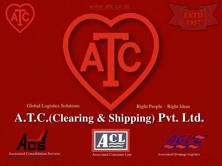 Shantanu Bhadkamkar ATC<br />1<br />www.atc.co.in<br />ESTD<br />1957<br />Global Logistics Solutions<br />Right People – ...