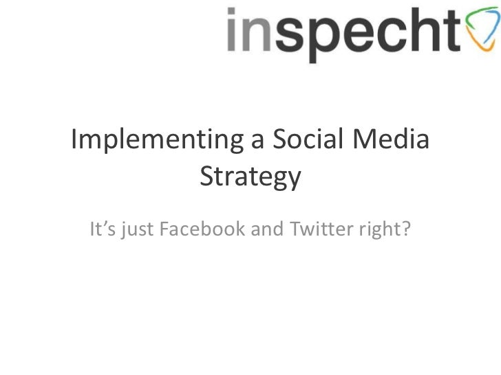 Implementing a Social Media        Strategy It's just Facebook and Twitter right?
