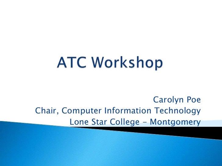 Carolyn PoeChair, Computer Information Technology        Lone Star College - Montgomery