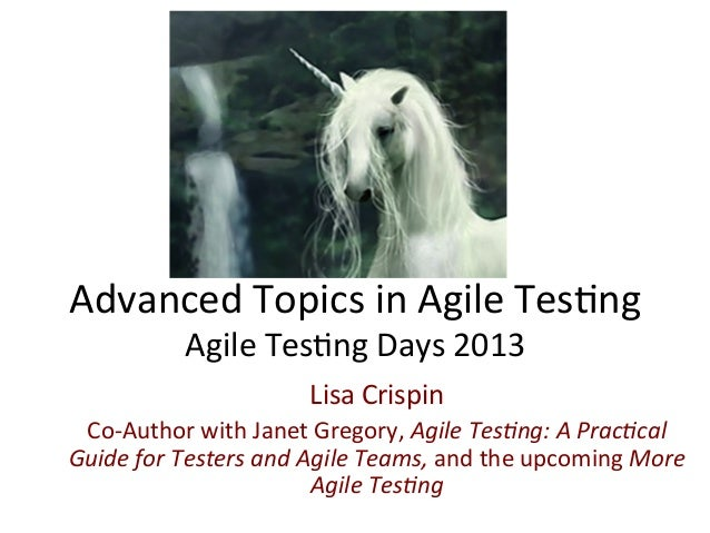 Advanced	   Topics	   in	   Agile	   Tes0ng	    Agile	   Tes0ng	   Days	   2013	    Lisa	   Crispin	    Co-­‐Author	   wit...