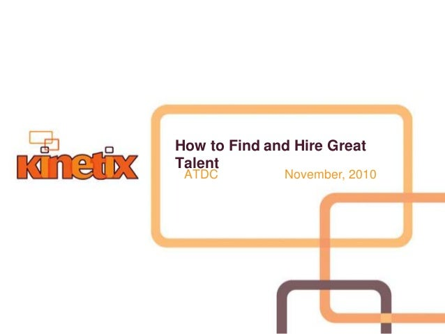 How to Find and Hire Great Talent ATDC November, 2010