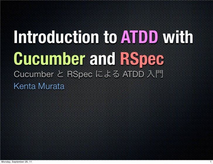 Introduction to ATDD with         Cucumber and RSpec         Cucumber     RSpec   ATDD         Kenta MurataMonday, Septemb...