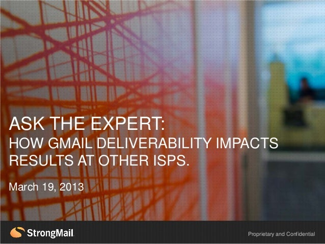 ASK THE EXPERT:  HEADLINE EXAMPLEHOW GMAIL DELIVERABILITY IMPACTSRESULTS AT OTHER ISPS.March 19, 2013                     ...