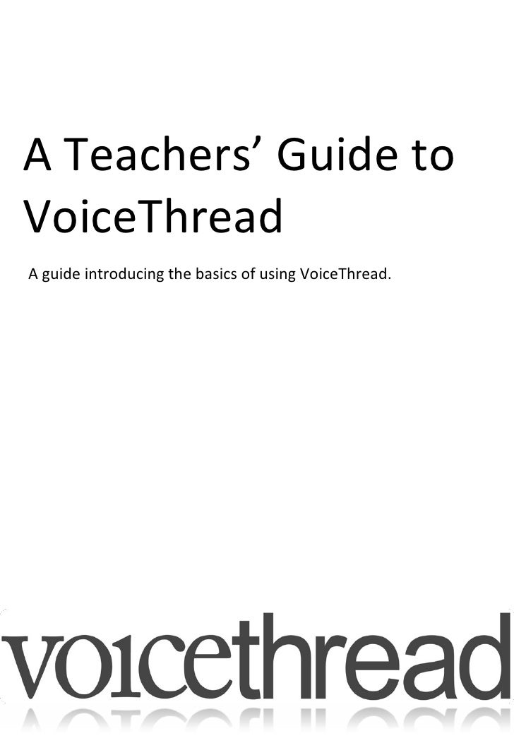 A Teachers' Guide to VoiceThread A guide introducing the basics of using VoiceThread.