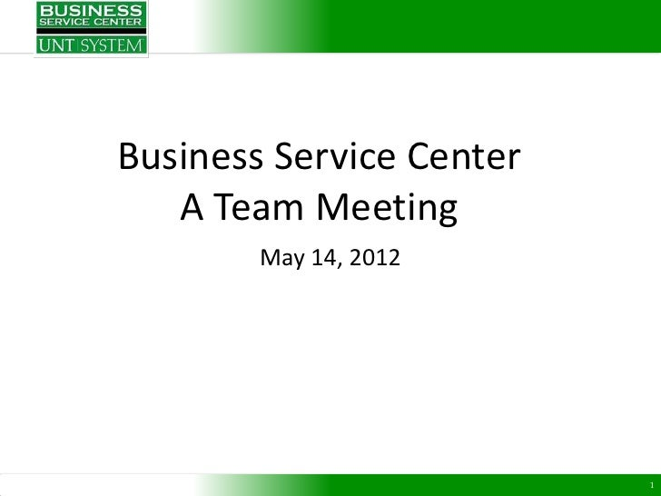 Business Service Center   A Team Meeting        May 14, 2012                          1